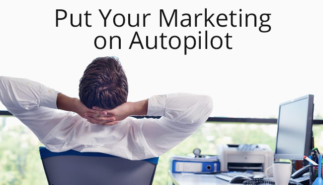 Put Your Marketing On Auto Pilot